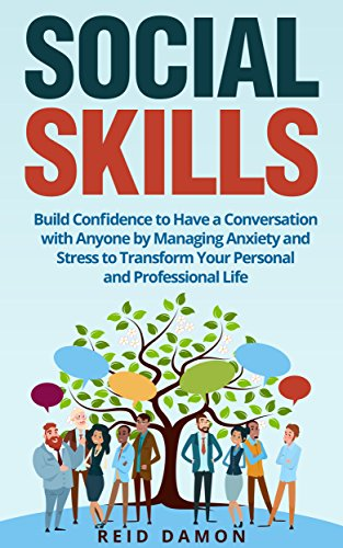 Social Skills: Build Confidence to Have a Conversation with Anyone by Managing Anxiety and Stress to Transform Your Personal and Professional Life (How to Talk, Shyness, People Skills) (Strategies To Overcome Barriers To Effective Communication)