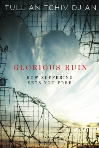 Glorious Ruin: How Suffering Sets You Free pdf