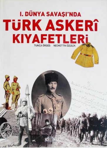 Ottoman Military Costume (WW1 Ottoman Army Military Uniforms - 1. Dunya Savasinda Turk Askeri Kiyafetleri (WW1))