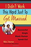 I Didn't Work This Hard Just to Get Married, Nika C. Beamon, 1556528191