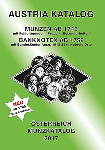 ANK-Muenzkatalog Österreich 2017: Alle Muenzen ab 1745 bis heute. Banknoten ab 1759.