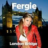 Fergie - London Bridge