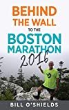 img - for Behind the Wall to the Boston Marathon 2016 book / textbook / text book