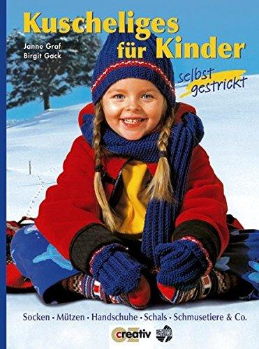 Kuscheliges für Kinder selbst gestrickt: Socken, Mützen, Handschuhe, Schals, Schmusetiere & Co