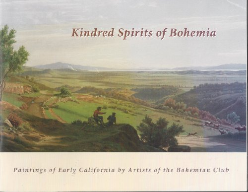 Bohemian Club - Kindred Spirits of Bohemia: Paintings of Early California By Artists of the Bohemian Club (Catalogue of the Exhibition January 12 Through March 24, 2006 Bohemian Club Art Gallery)