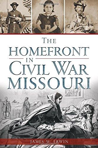 The Homefront In Civil War Missouri (Civil War Series)