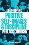 Developing Positive Self-Images and Discipline in Black Children, Jawanza Kunjuful and Jawanza Kunjufu, 0913543012
