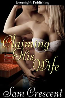 Claiming His Wife (Unlikely Love Book 3) by [Crescent, Sam]