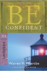 Be Confident (Hebrews): Live by Faith, Not by Sight (The BE Series Commentary) Paperback