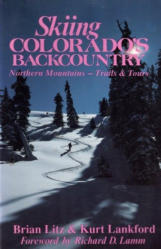 Skiing Colorado's Backcountry: Northern Mountains—Trails and Tours (Best Backcountry Skiing In Colorado)
