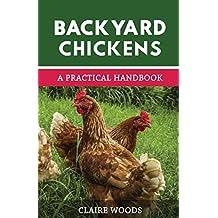 Backyard Chickens: A Practical Handbook to Raising Chickens