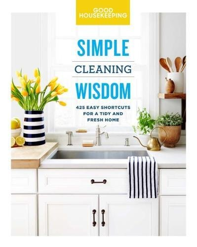 Good Housekeeping Simple Cleaning Wisdom: 450 Easy Shortcuts for a Fresh & Tidy Home (Simple Wisdom) (Good House Cleaning)