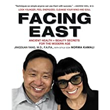 Facing East: Ancient Health and Beauty Secrets for the Modern Age