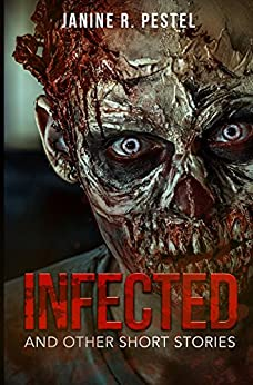 Infected and Other Short Stories: Tales of Horror, Zombies, and Paranormal by [Pestel, Janine R.]
