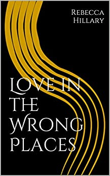 Love in the Wrong Places by [Hillary, Rebecca]