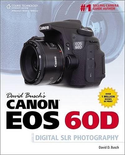 amazon com david busch s canon eos 60d guide to digital slr rh amazon com canon eos 60d instruction manual english Canon 60D Course