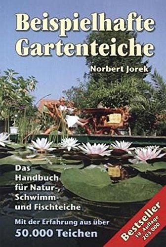 Beispielhafte Gartenteiche: Das Handbuch fuer Natur-, Schwimm- und Fischteiche
