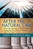 After the Natural Law: How the Classical Worldview Supports Our Modern Moral and Political Views
