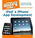 Complete Idiot's Guide to iPad & iPhone App Development: Turn Your Cool Idea into the Next Hot App (Complete Idiot's Guides (Lifestyle Paperback)) (Paperback) - Common