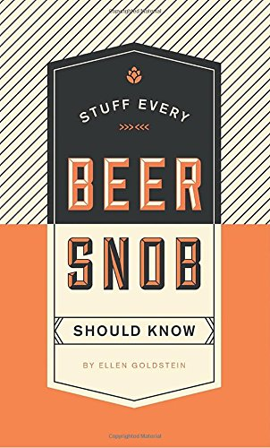 Stuff Every Beer Snob Should Know (Stuff You Should Know) by Ellen Goldstein
