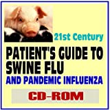 21st Century Patient's Guide to Swine Flu (H1N1) and Pandemic Influenza - Essential Information for You and Your Family (CD-ROM)