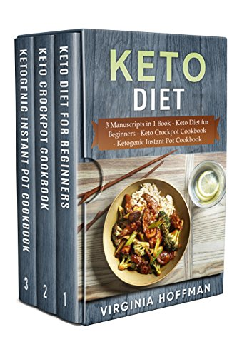 Keto Diet: 3 Manuscripts in 1 Book   - Keto Diet for Beginners  - Keto Crockpot Cookbook  -  Ketogenic Instant Pot Cookbook by [Hoffman, Virginia]