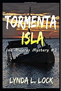 Tormenta Isla: Murder and mayhem on a tiny island in paradise (Isla Mujeres Mystery