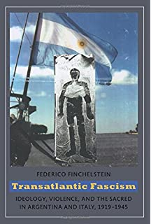 Transatlantic Fascism: Ideology, Violence, and the Sacred in Argentina and Italy, 1919