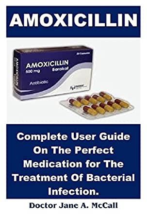 Amoxicillin Complete User Guide On The Perfect Medication For The