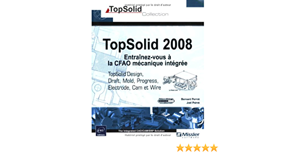 Amazon Com Topsolid 2008 Entrainez Vous A La Cfao Mecanique Integree Topsolid Design Draft Cam Wire Ele French Edition 9782746042094 Poirot Bernard Joel Books