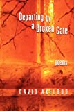 Departing by a Broken Gate, David Axelrod, 1877655651
