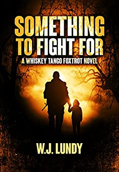 Something To Fight For (Whiskey Tango Foxtrot Book 5) by [Lundy, W.J.]