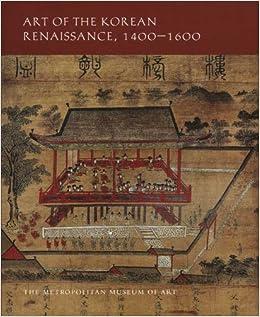 Art of the Korean Renaissance, 1400-1600 (Metropolitan Museum of Art): Soyoung Lee, JaHyun Kim Haboush, Sunpyo Hong, Chin-Sung Chang: 9780300148916: ...