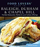 Food Lovers' Guide to® Raleigh, Durham & Chapel Hill: The Best Restaurants, Markets & Local Culinary Offerings (Food Lovers' Series)