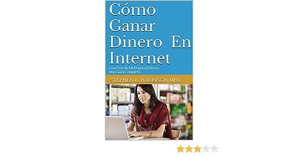 Cómo Ganar Dinero En Internet: Con Cero (o MUY poco) Dinero Una Guía Completa eBook: Stephen L. Harrison MBA: Amazon.es: Tienda Kindle