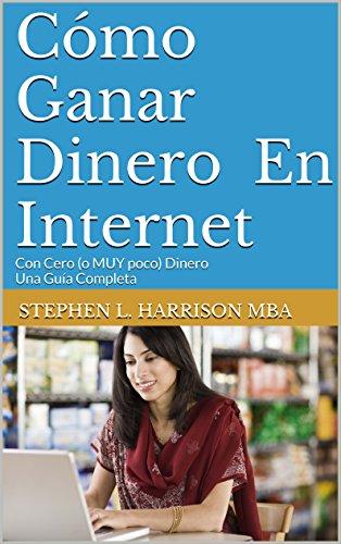 Descargar Libro Cómo Ganar Dinero En Internet: Con Cero Dinero Una Guía Completa Stephen L. Harrison Mba