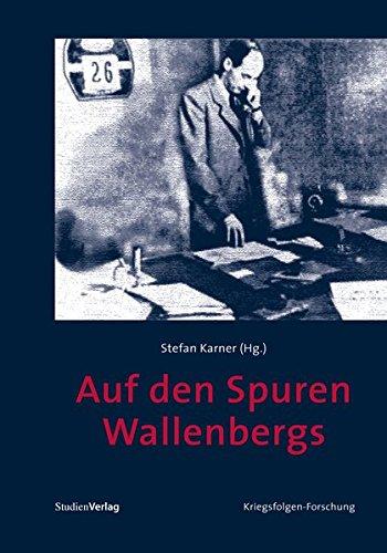 Auf den Spuren Wallenbergs (Veröffentlichungen des Ludwig Boltzmann-Instituts für Kriegsfolgen-Forschung)