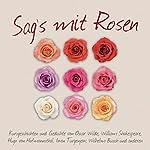 Sag's mit Rosen: Geschichten aus dem Rosengarten | Wilhelm Busch,Hugo von Hofmannsthal,Oscar Wilde