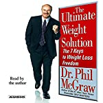 The Ultimate Weight Solution: The 7 Keys to Weight Loss Freedom | Phil McGraw