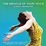 The Miracle of your Voice - Class 3 - Resonance: Learn to Sing with Confidence and Freedom | Barbara Ann Grant