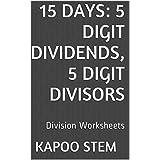 15 Division Worksheets with 5-Digit Dividends, 5-Digit Divisors: Math Practice Workbook (15 Days Math Division Series)