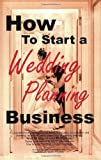 How to Start a Wedding Planning Business, Cho Phillips and Sherrie Wilkolaski, 1411600436