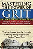 img - for Mastering the Power of Grit: Strategies, Tactics, and Tools from the Heroes of Tenacity, Resilience, and Guts: Timeless Lessons from the Legends of Making Things Happen and Getting Things Done book / textbook / text book