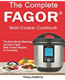 The Complete Fagor Multi-Cooker Cookbook: The Best, Mouth watering, and Easy Fagor Multi-Cooker Recipes for Everyday! (Fagor Multi-Cooker Cookbook)