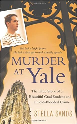 Murder at Yale: The True Story of a Beautiful Grad Student and a Cold-Blooded Crime (St. Martin's True Crime Library) by Stella Sands (2010-06-29)