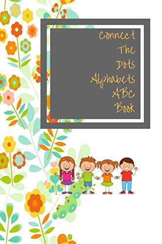 Read Online Connect The Dots Alphabets ABC Book: Color And Activity Book For Kids Toddlers Boys And Girls Small PDF