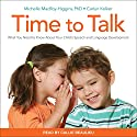 Time to Talk: What You Need to Know About Your Child's Speech and Language Development Audiobook by Michelle MacRoy-Higgins, Carlyn Kolker Narrated by Callie Beaulieu