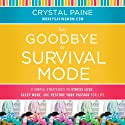 Say Goodbye to Survival Mode: 9 Simple Strategies to Stress Less, Sleep More, and Restore Your Passion for Life Audiobook by Crystal Paine Narrated by Crystal Paine