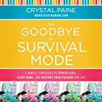 Say Goodbye to Survival Mode: 9 Simple Strategies to Stress Less, Sleep More, and Restore Your Passion for Life | Crystal Paine