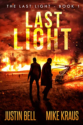 Last Light - The Last Light Book 1: (A Thrilling Post-Apocalyptic Survival Series) by [Bell, Justin, Kraus, Mike]